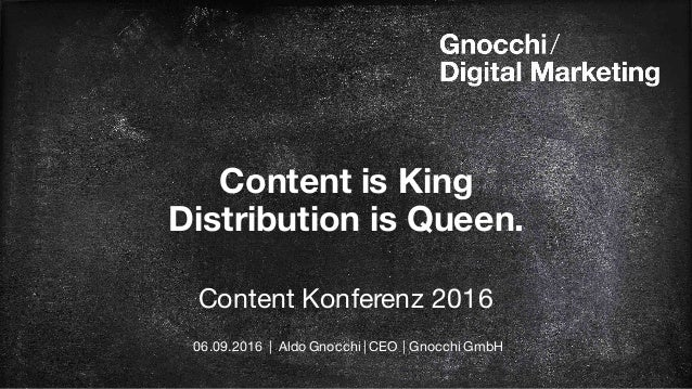 Content is King Distribution is Queen. Content Konferenz 2016 06.09.2016 | Aldo Gnocchi | CEO | Gnocchi GmbH