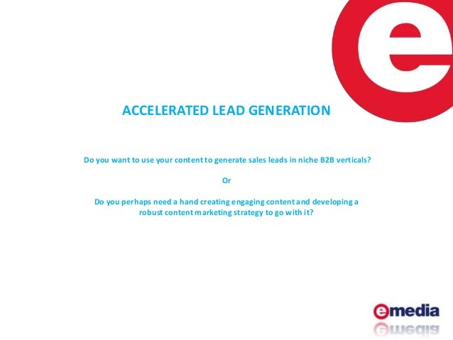 ACCELERATED LEAD GENERATION Do you want to use your content to generate sales leads in niche B2B verticals? Or Do you perh...