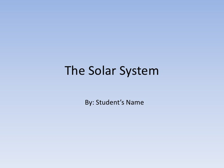 The Solar System   By: Student's Name