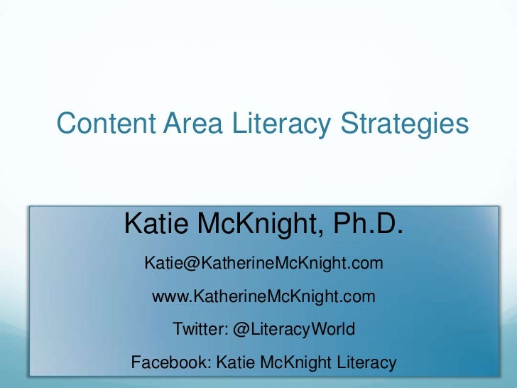 Content Area Literacy Strategies     Katie McKnight, Ph.D.      Katie@KatherineMcKnight.com       www.KatherineMcKnight.co...