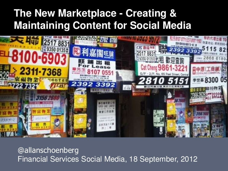 The New Marketplace - Creating &Maintaining Content for Social Media@allanschoenbergFinancial Services Social Media, 18 Se...