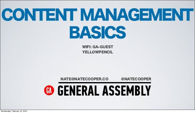 CONTENT MANAGEMENT BASICS WIFI: GA-GUEST YELLOWPENCIL  NATE@NATECOOPER.CO  Wednesday, February 12, 2014  @NATECOOPER