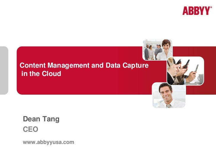 Content Management and Data Capturein the CloudDean TangCEOwww.abbyyusa.com                   Content Management and Data ...