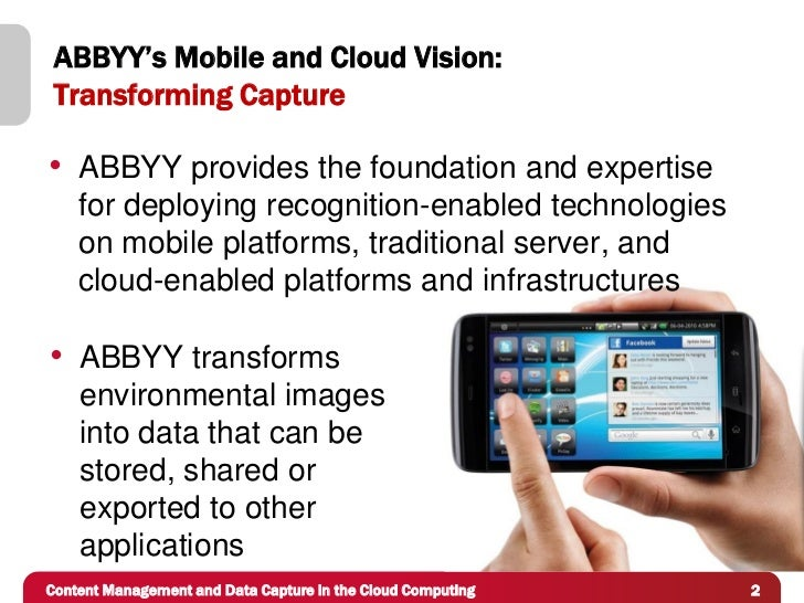 ABBYY's Mobile and Cloud Vision: Transforming Capture• ABBYY provides the foundation and expertise    for deploying recogn...