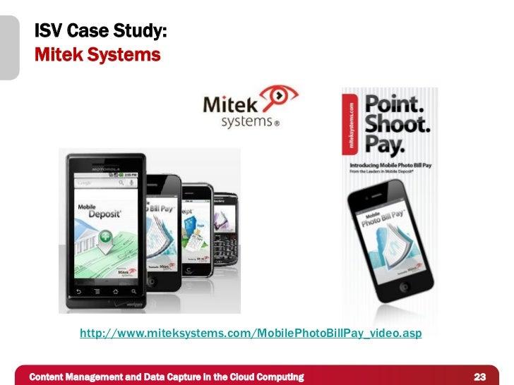 ISV Case Study: Mitek Systems          http://www.miteksystems.com/MobilePhotoBillPay_video.aspContent Management and Data...
