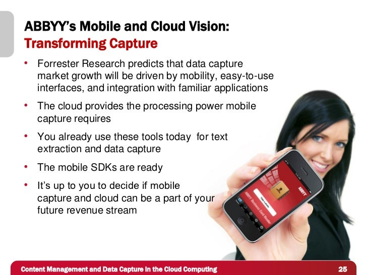 ABBYY's Mobile and Cloud Vision: Transforming Capture• Forrester Research predicts that data capture    market growth will...