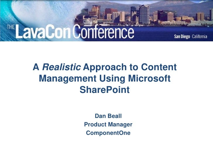 A Realistic Approach to Content Management Using Microsoft SharePoint<br />Dan Beall<br />Product Manager<br />ComponentOn...