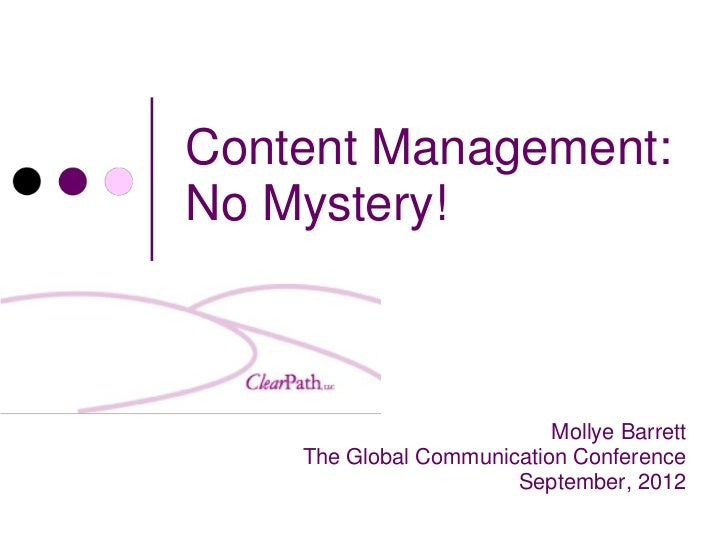 Content Management:No Mystery!                           Mollye Barrett    The Global Communication Conference            ...