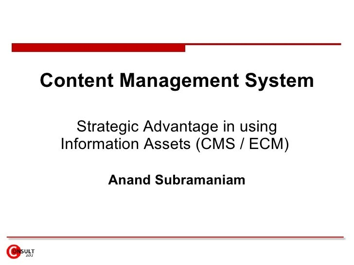 Content Management System Strategic Advantage in using Information Assets (CMS / ECM)  Anand Subramaniam