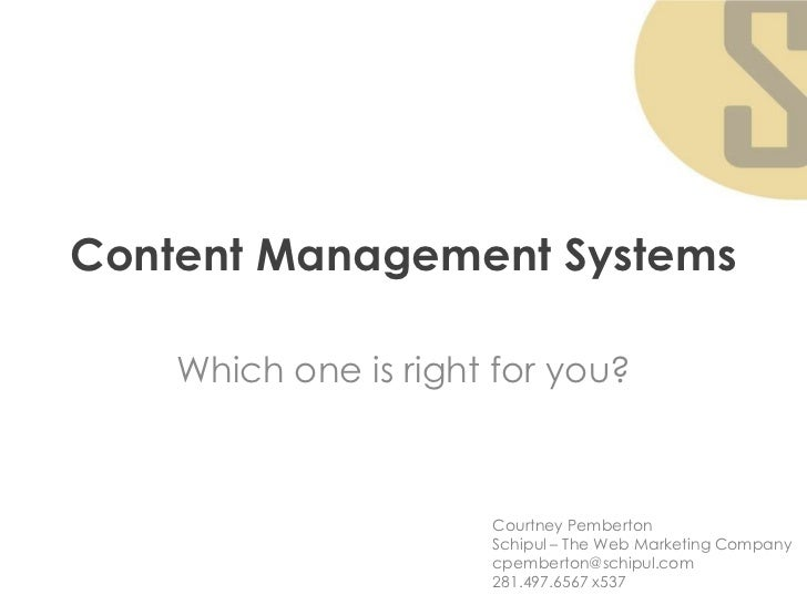 Content Management Systems    Which one is right for you?                      Courtney Pemberton                      Sch...