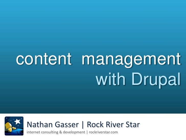 content  management with Drupal<br />Nathan Gasser   Rock River Star<br />internet consulting & development   rockriversta...