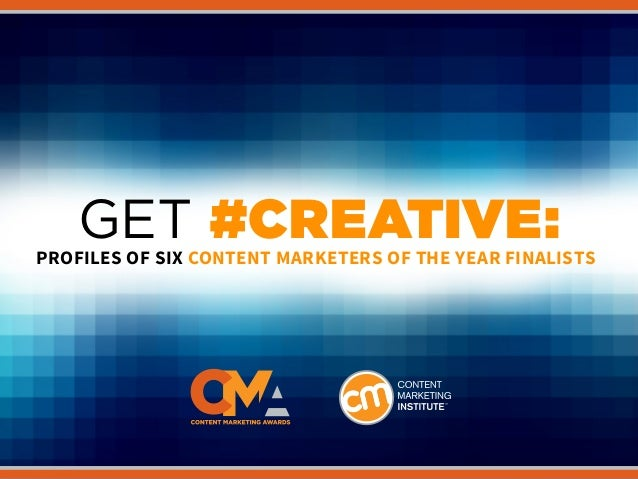 #CREATIVE GET #CREATIVE:PROFILES OF SIX CONTENT MARKETERS OF THE YEAR FINALISTS