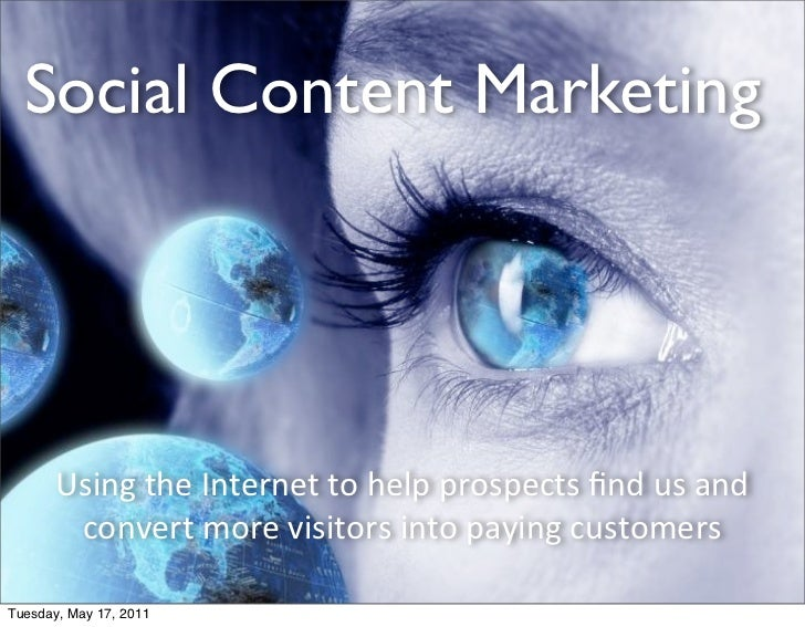 Social Content Marketing       Using the Internet to help prospects find us and         convert more ...