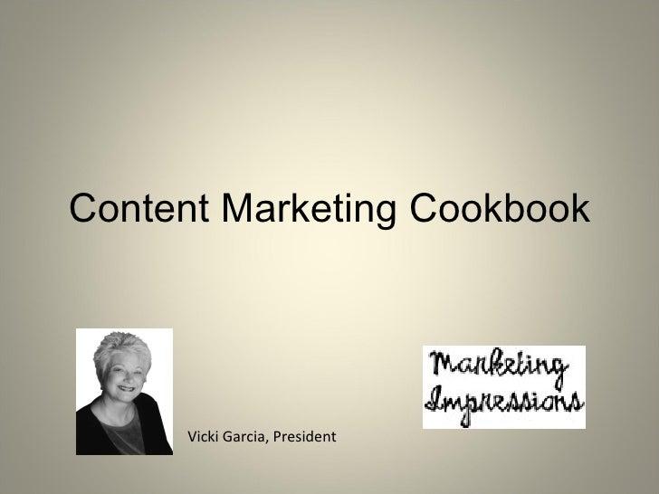 Content Marketing Cookbook Vicki Garcia, President