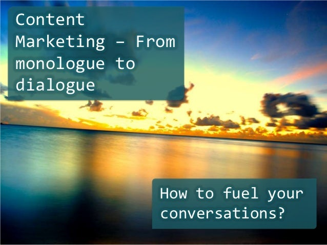 ContentMarketing – Frommonologue todialogue              How to fuel your              conversations?