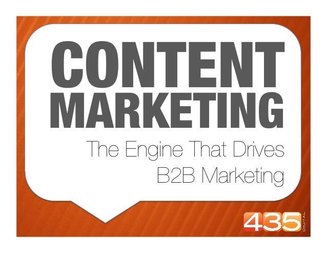 CONTENTMARKETING The Engine That Drives         B2B Marketing