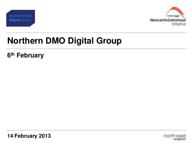 Northern DMO Digital Group6th February14 February 2013