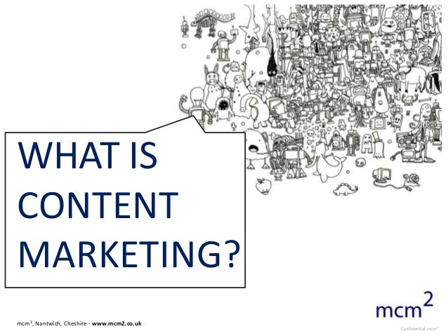 WHAT ISCONTENTMARKETING?mcm2, Nantwich, Cheshire - www.mcm2.co.uk                                            Confidential ...