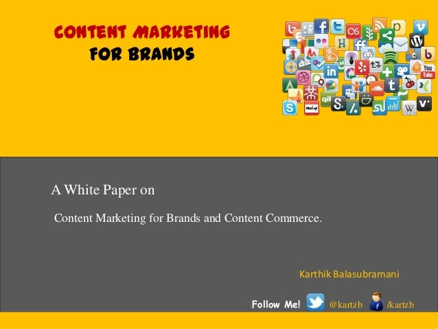 Content Marketing For Brands Content Marketing for Brands and Content Commerce. Karthik Balasubramani Follow Me! @kartzb /...