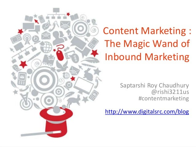 By Saptarshi Roy Chaudhury | www.digitalSRC.com/blog @rishi3211us #contentmarketing Content Marketing : The Magic Wand of ...