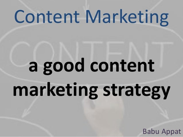 Content Marketing a good content marketing strategy Babu Appat