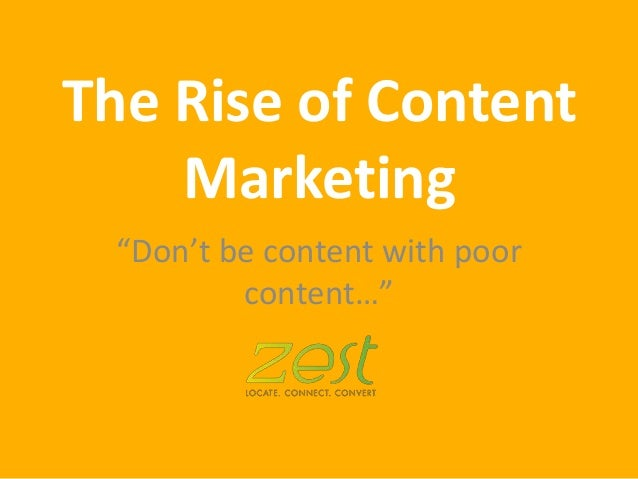 "The Rise of Content Marketing ""Don't be content with poor content…"""