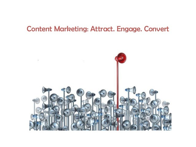 Content Marketing: Attract. Engage. Convert