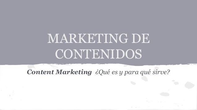 MARKETING DE CONTENIDOS Content Marketing ¿Qué es y para qué sirve?
