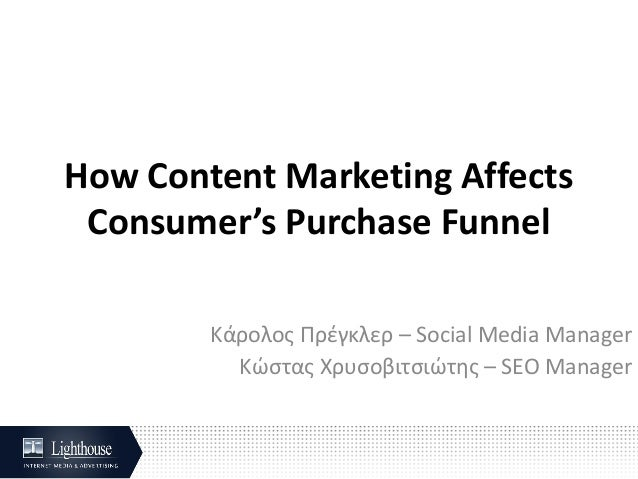 How Content Marketing Affects Consumer's Purchase Funnel Κάρολος Πρέγκλερ – Social Media Manager Κώστας Χρυσοβιτσιώτης – S...