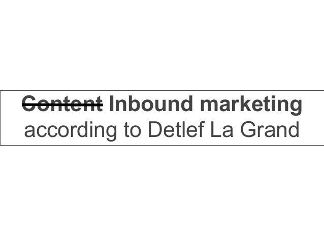 Content Inbound marketing according to Detlef La Grand