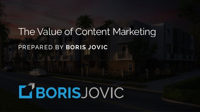 The Value of Content Marketing PREPARED BY BORIS JOVIC