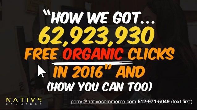 "perry@nativecommerce.com 512-971-5049 (text first) ""How We Got… Free ORGANIC Clicks