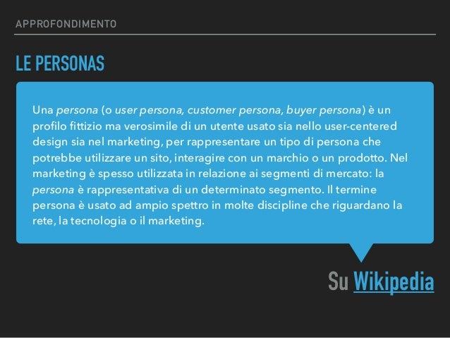 Una persona (o user persona, customer persona, buyer persona) è un profilo fittizio ma verosimile di un utente usato sia nel...