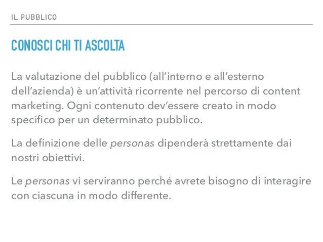 IL PUBBLICO CONOSCI CHI TI ASCOLTA La valutazione del pubblico (all'interno e all'esterno dell'azienda) è un'attività rico...