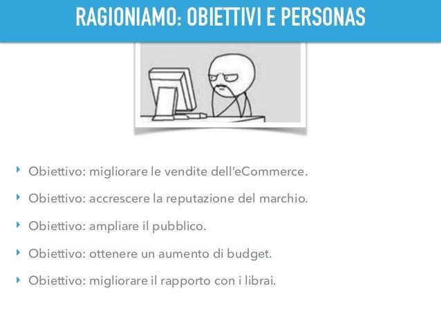 RAGIONIAMO: OBIETTIVI E PERSONAS ‣ Obiettivo: migliorare le vendite dell'eCommerce. ‣ Obiettivo: accrescere la reputazione...