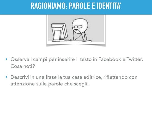 RAGIONIAMO: PAROLE E IDENTITA' ‣ Osserva i campi per inserire il testo in Facebook e Twitter. Cosa noti? ‣ Descrivi in una...