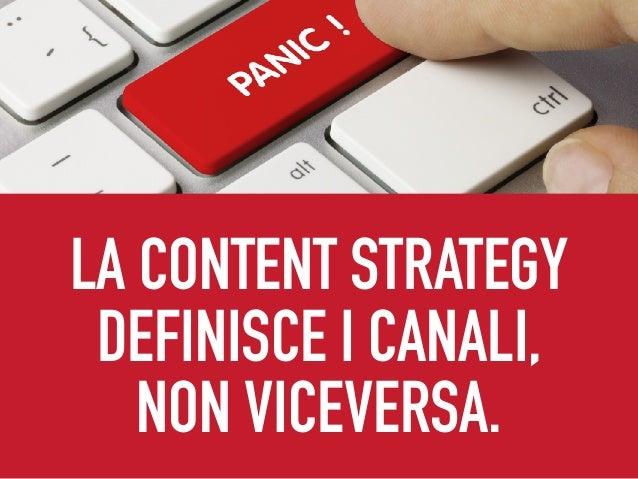 LA CONTENT STRATEGY DEFINISCE I CANALI, NON VICEVERSA.