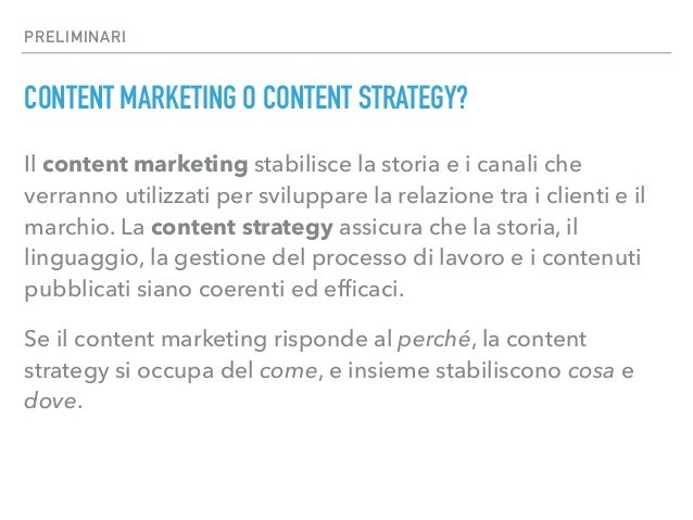 PRELIMINARI CONTENT MARKETING O CONTENT STRATEGY? Il content marketing stabilisce la storia e i canali che verranno utiliz...