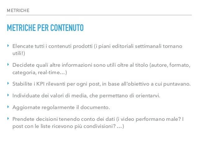 METRICHE METRICHE PER CONTENUTO ‣ Elencate tutti i contenuti prodotti (i piani editoriali settimanali tornano utili!) ‣ De...