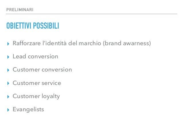 PRELIMINARI OBIETTIVI POSSIBILI ▸ Rafforzare l'identità del marchio (brand awarness) ▸ Lead conversion ▸ Customer conversi...