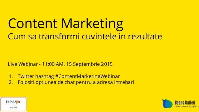 Content Marketing Cum sa transformi cuvintele in rezultate Live Webinar - 11:00 AM, 15 Septembrie 2015 1. Twitter hashtag ...