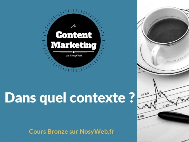 Dansquelcontexte? Cours Bronze sur NosyWeb.fr Content Marketing Le par NosyWeb