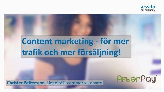 Content marketing - för mer trafik och mer försäljning! Christer Pettersson, Head of E-commerce, arvato