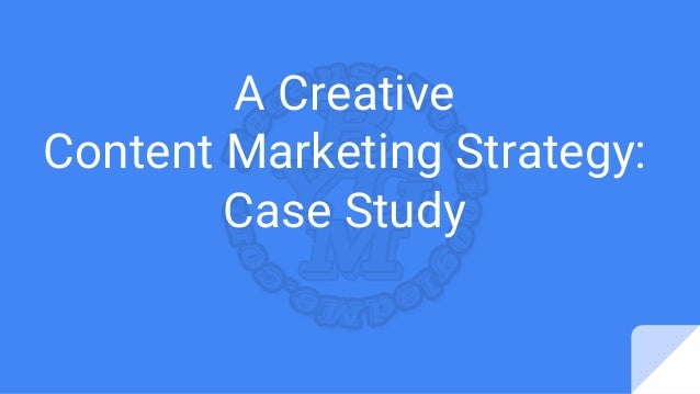 A Creative Content Marketing Strategy: Case Study
