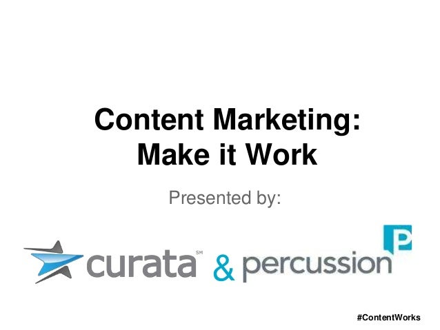 Content Marketing:Make it WorkPresented by:&#ContentWorks