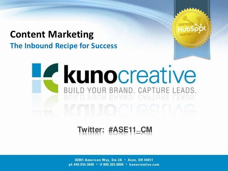 Content MarketingThe Inbound Recipe for Success<br />Twitter:  #ASE11_CM<br />