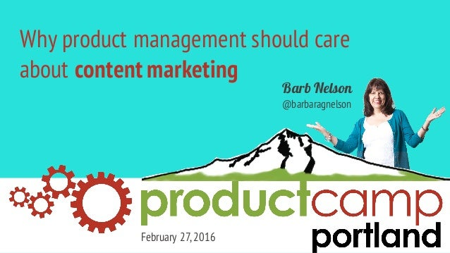 Why product management should care about content marketing Barb Nelson @barbaragnelson February 27,2016
