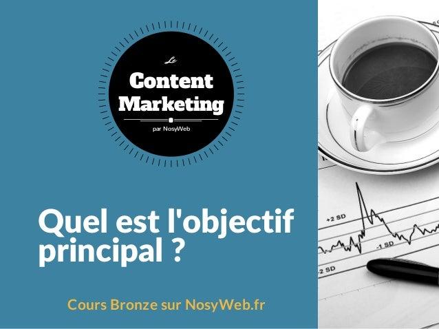 Quelestl'objectif principal? Cours Bronze sur NosyWeb.fr Content Marketing Le par NosyWeb
