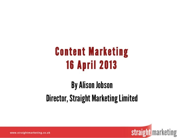 Content Marketing16 April 2013By Alison JobsonDirector, Straight Marketing Limited