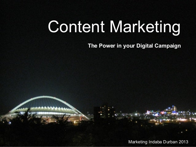 Marketing Indaba Durban 2013 Content Marketing The Power in your Digital Campaign